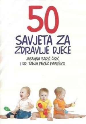 Jasmina Sarić Čedić I Tanja Pekez Pavliško - 50 savjeta za zdravlje djece