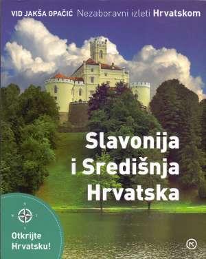 Nezaboravni izleti Hrvatskom - Slavonija i Središnja Hrvatska Vid Jakša Opačić meki uvez