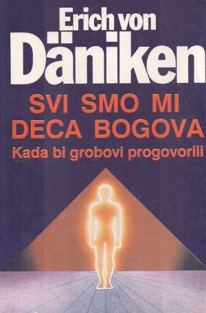 Erich Von Daniken - Svi smo mi deca bogova