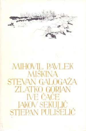 Mihovil Pavlek Miškina, Stevan Galogaža, Zlatko Gorjan, Zlatko Gorjan, Ive Čaće, Jakov Sekulić, Stjepan Pulišelić - Izabrana djela