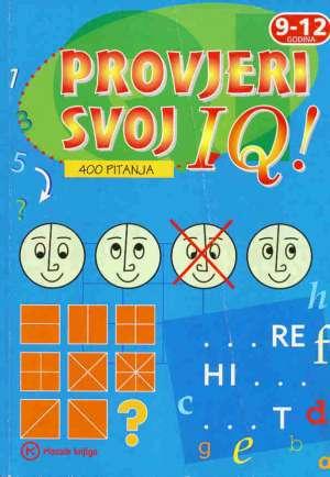Ivanka Borovac / Uredila - Provjeri svoj IQ - 400 pitanja (9-12 godina)