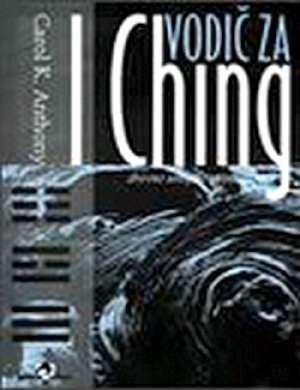 Vodič za i ching - drevno umijeće proricanja Carol K. Anthony meki uvez
