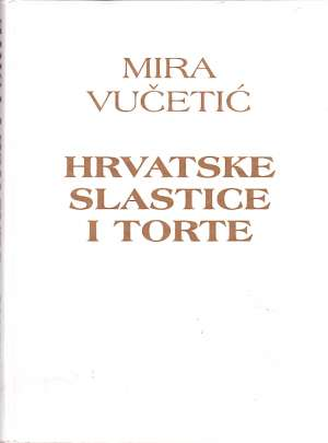 Hrvatske slastice i torte Mira Vučetić tvrdi uvez