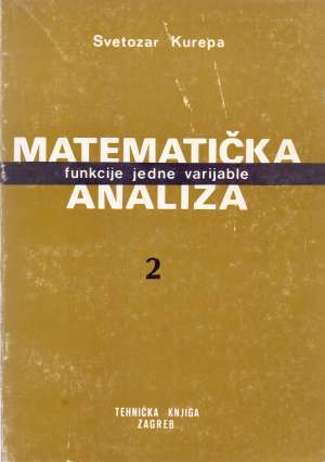 Matematička analiza 2 - funkcije jedne varijable Svetozar Kurepa meki uvez
