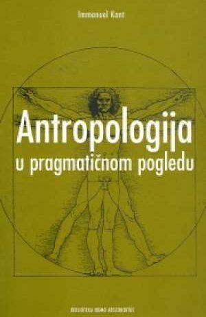 Immanuel Kant - Antropologija u pragmatičnom pogledu