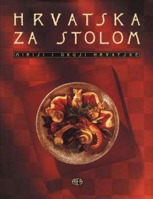 Hrvatska za stolom - mirisi i okusi Hrvatske Ivanka Biluš, Božica Brkan, Lidija Ćorić, Cirila Rode tvrdi uvez