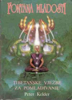 Fontana mladosti - Tibetanske vježbe za pomlađivanje Peter Kelder meki uvez