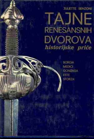 Juliette benzoni Tajne Renesansnih Dvorova - Historijske Priče tvrdi uvez