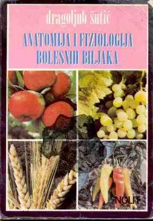 šutić Dragoljub - Anatomija i fiziologija bolesnih biljaka