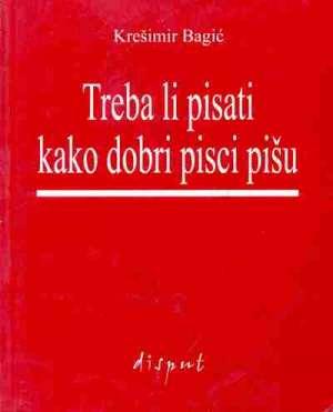 Treba li pisati kako dobri pisci pišu Krešimir Bagić meki uvez