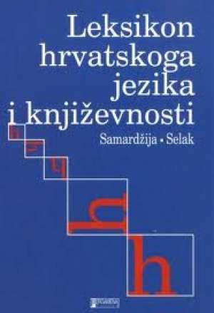 Marko Samardžija I Ante Selak - Leksikon hrvatskog jezika i književnosti