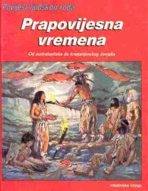 Povijest ljudskog roda - Prapovijesna vremena - od australopiteka do kromanjonskog čovjeka Nougier tvrdi uvez