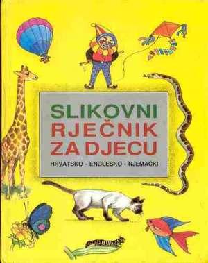 Slikovni rječnik za djecu - hrvatsko englesko njemački Iva Grgić Uredila tvrdi uvez