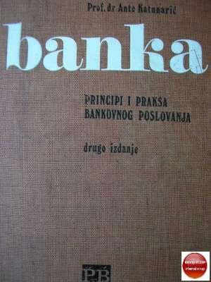 Banka - principi i praksa bankovnog poslovanja Ante Katunarić tvrdi uvez