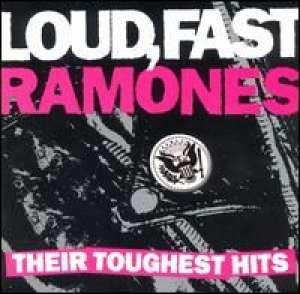 Ramones - Loud, Fast Ramones: Their Toughest Hits