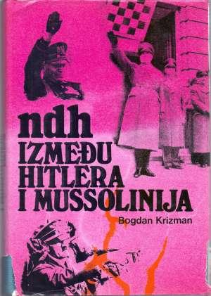 Bogdan Krizman - NDH između hitlera i mussolinija