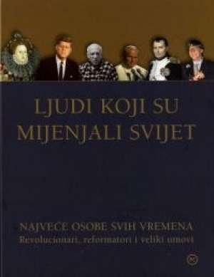 Ljudi koji su mijenjali svijet - Revolucionari, reformatori i veliki umovi Zdravko Kafol tvrdi uvez