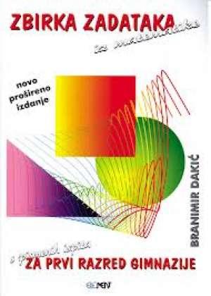 Zbirka zadataka iz matematike za prvi razred gimnazije gimnazije (s pismenih ispita) Branimir Dakić meki uvez