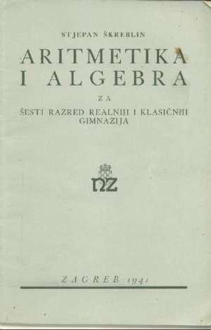 Stjepan škreblin - Aritmetika i algebra za šesti razred realnih i klasičnih gimnazija