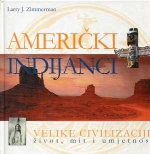 Američki Indijanci - Velike civilizacije, život, mit i umjetnost Larry J. Zimmerman tvrdi uvez