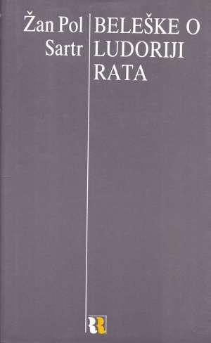 Jean Paul Sartre - Beleške o ludoriji rata