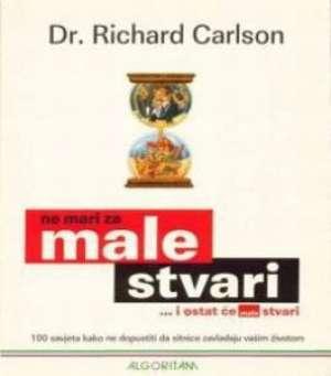 Ne mari za male stvari... i ostat će male stvari Richard Carlson meki uvez