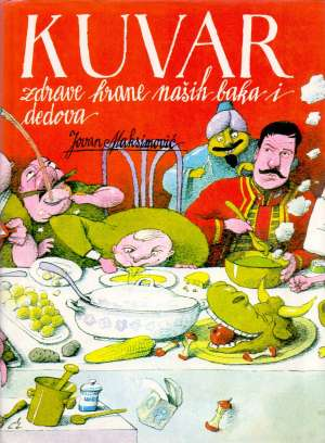 Kuvar zdrave hrane naših baka i dedova Jovan Maksimović tvrdi uvez