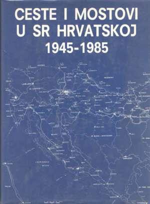 Ceste i mostovi u SR Hrvatskoj 1945-1985 G.a. tvrdi uvez