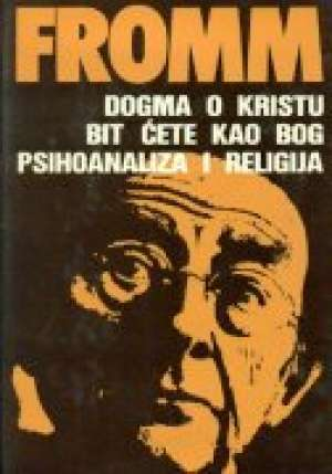 Dogma o Kristu / Bit ćete kao bog / Psihoanaliza i religija Erich Fromm tvrdi uvez