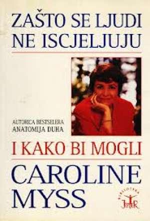 Zašto se ljudi ne iscjeljuju i kako bi mogli Caroline Myss meki uvez