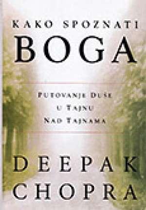 Kako spoznati Boga - Putovanje duše u tajnu nad tajnama Deepak Chopra meki uvez