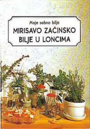 Moje sobno bilje - mirisavo začinsko bilje u loncima Anđelka I Stanislav Vidmar Preveli tvrdi uvez