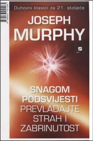 Snagom podsvijesti prevladajte strah i zabrinutost Joseph Murphy meki uvez
