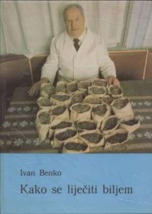 Kako se liječiti biljem Ivan Benko tvrdi uvez