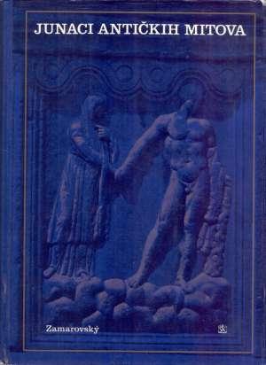 Junaci antičkih mitova Vojtech Zamarovsky tvrdi uvez