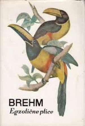 Egzotične ptice Alfred Edmund Brehm tvrdi uvez