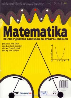 Matematika zbirka riješenih zadataka za državnu maturu Šiftar, Goldstein, Špoljarić, Vujaklija meki uvez