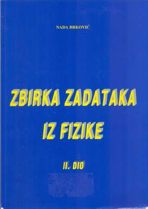 Zbirka zadataka iz fizike II. dio Nada Brković meki uvez