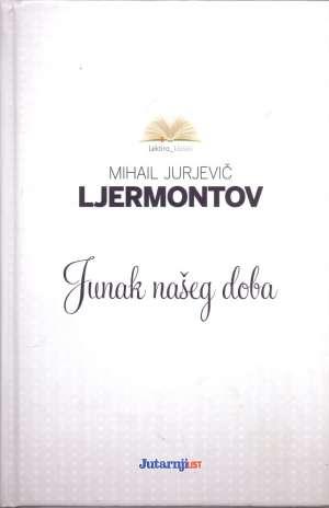 Ljermontov Mihail Jurjevič - Junak našeg doba