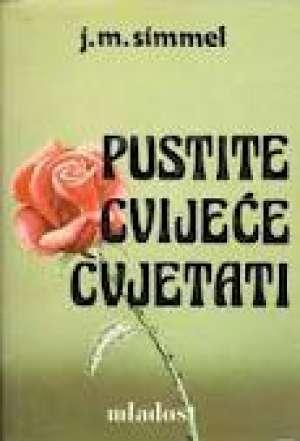 Pustite  Cvijeće   Cvjetati  1 ( Svezak  Prvi ) - Simmel johannes mario