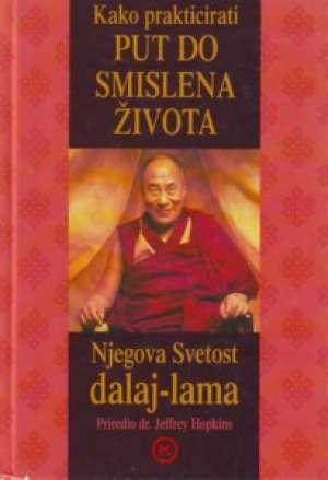 Kako prakticirati put do smislena života - njegova svetost dalaj-lama Jeffrey Hopkins Priredio tvrdi uvez