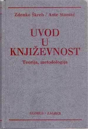 Zlatko Škreb I Ante Stamać - Uvod u književnost - teorija metodologija