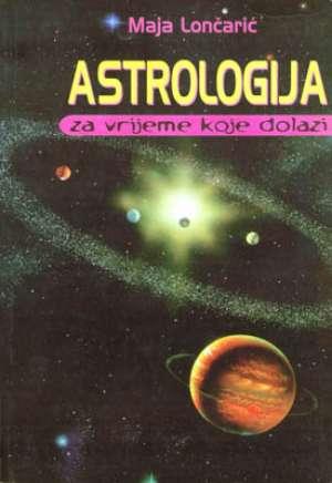 Astrologija za vrijeme koje dolazi Maja Lončarić meki uvez