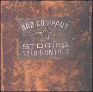 Stories Told & Untold Bad Company