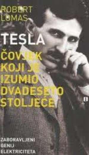 Tesla - čovjek Koji Je Izumio Dvadeseto Stoljeće - Robert lomas