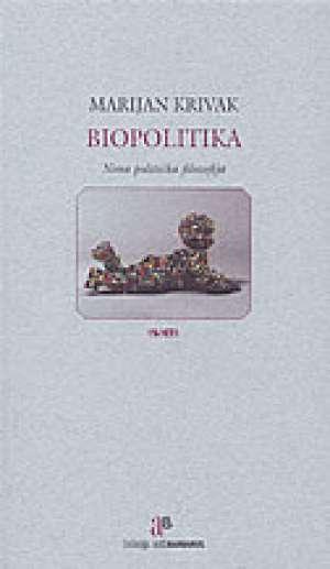 Biopolitika - nova politička filozofija Marijan Krivak meki uvez