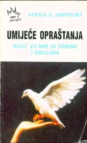 Umijeće opraštanja - ključ za mir sa sobom i drugima Gerald G. Jampolsky meki uvez