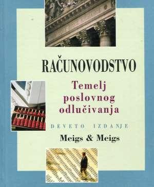 Robert F. Meigs, Walter B. Meigs - Računovodstvo: Temelj poslovnog odlučivanja (deveto izdanje)