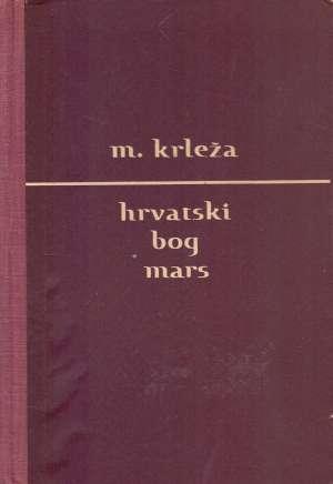 Krleža Miroslav - Hrvatski bog Mars