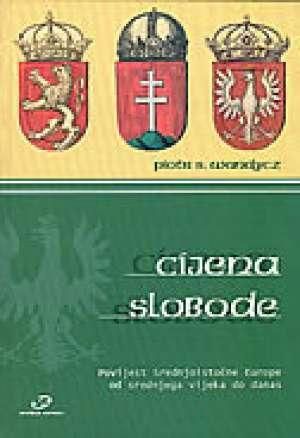 Piotr S. Wandycz - Cijena slobode - povijest srednjoistočne europe od srednjega vijeka do danas